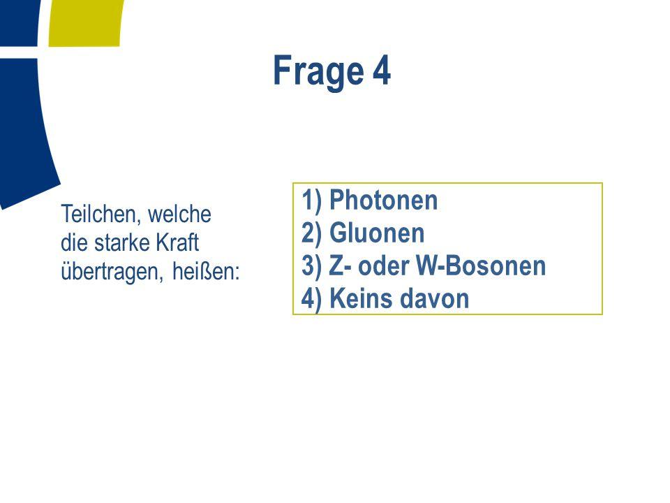 Frage 5 Welches Teilchen, das heute noch als elementar gilt, wurde zuerst entdeckt.