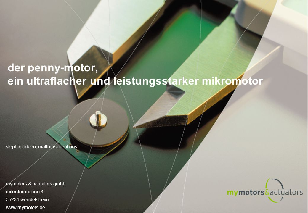 stephan kleen, matthias nienhaus mymotors & actuators gmbh mikroforum ring 3 55234 wendelsheim www.mymotors.de der penny-motor, ein ultraflacher und l