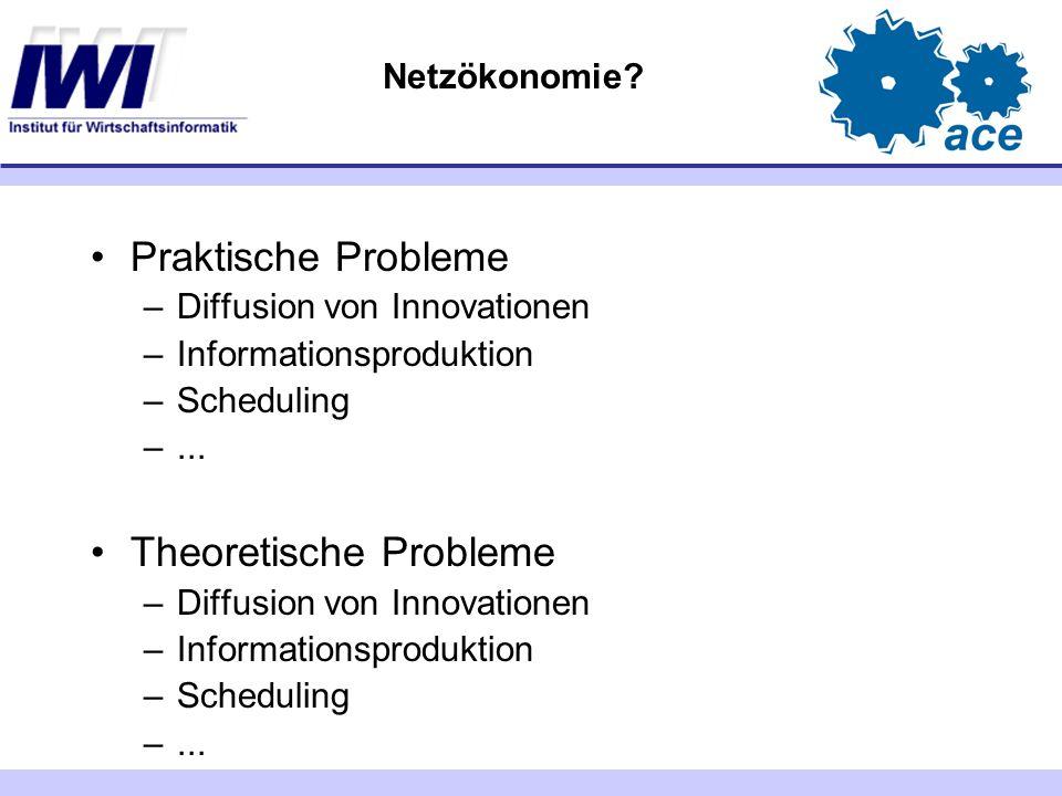Netzökonomie? Praktische Probleme –Diffusion von Innovationen –Informationsproduktion –Scheduling –... Theoretische Probleme –Diffusion von Innovation