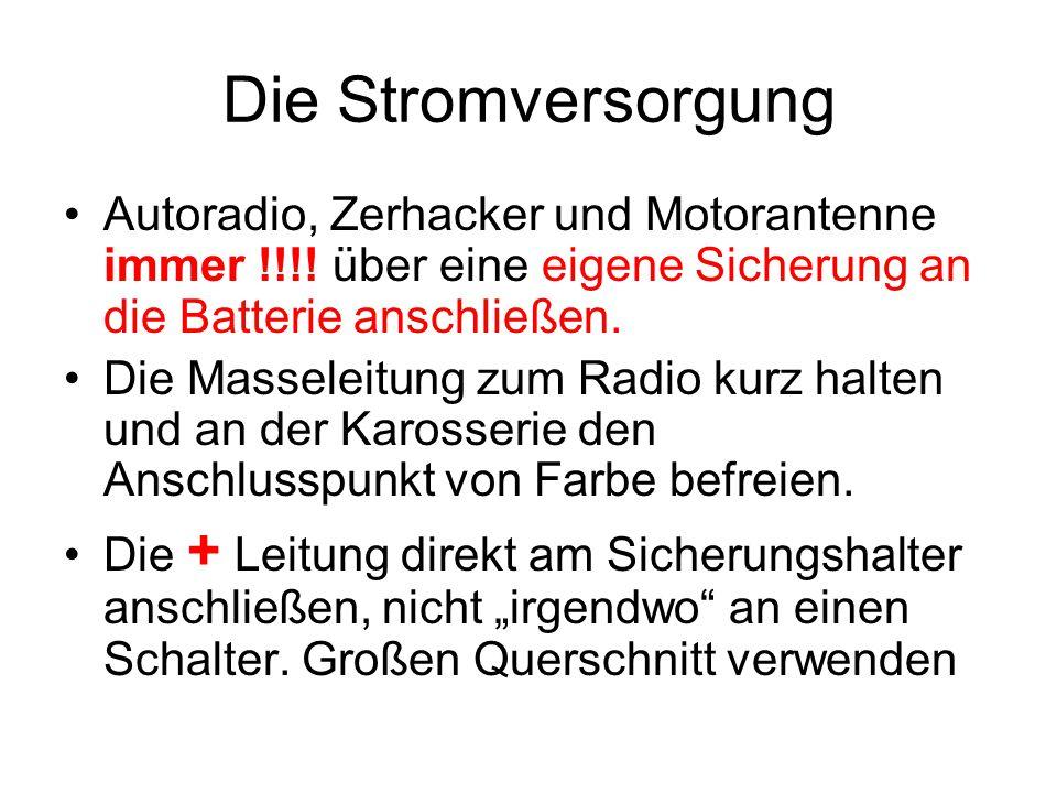 Die Stromversorgung Autoradio, Zerhacker und Motorantenne immer !!!! über eine eigene Sicherung an die Batterie anschließen. Die Masseleitung zum Radi