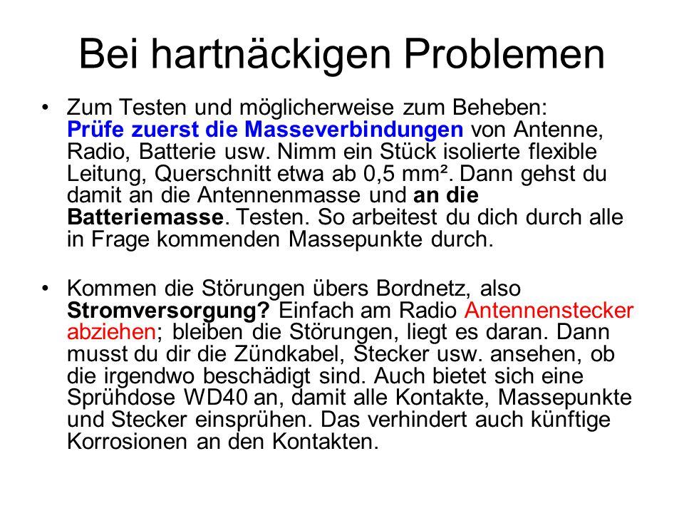 Bei hartnäckigen Problemen Zum Testen und möglicherweise zum Beheben: Prüfe zuerst die Masseverbindungen von Antenne, Radio, Batterie usw. Nimm ein St