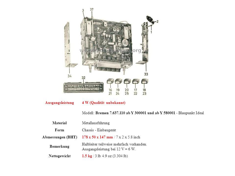 Ausgangsleistung4 W (Qualität unbekannt) Modell: Bremen 7.637.110 ab Y 300001 und ab Y 580001 - Blaupunkt Ideal MaterialMetallausführung FormChassis - Einbaugerät Abmessungen (BHT)178 x 50 x 147 mm / 7 x 2 x 5.8 inch Bemerkung Halbleiter teilweise mehrfach vorhanden.