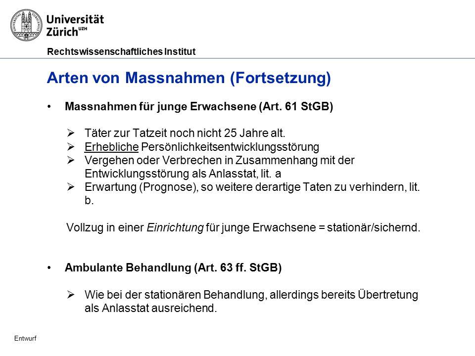 Rechtswissenschaftliches Institut Entwurf Arten von Massnahmen (Fortsetzung) Verwahrung (Art.