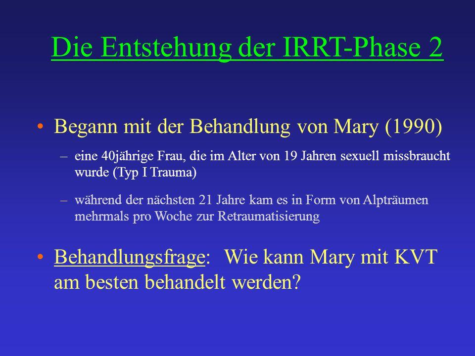 Die Entstehung der IRRT-Phase 2 Begann mit der Behandlung von Mary (1990) –eine 40jährige Frau, die im Alter von 19 Jahren sexuell missbraucht wurde (