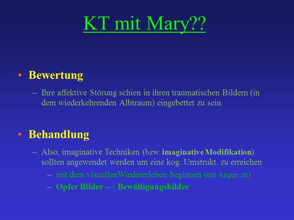 KT mit Mary?? Bewertung –Ihre affektive Störung schien in ihren traumatischen Bildern (in dem wiederkehrenden Albtraum) eingebettet zu sein Behandlung