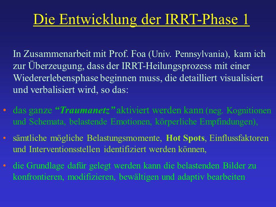 Die Entwicklung der IRRT-Phase 1 In Zusammenarbeit mit Prof. Foa (Univ. Pennsylvania), kam ich zur Überzeugung, dass der IRRT-Heilungsprozess mit eine