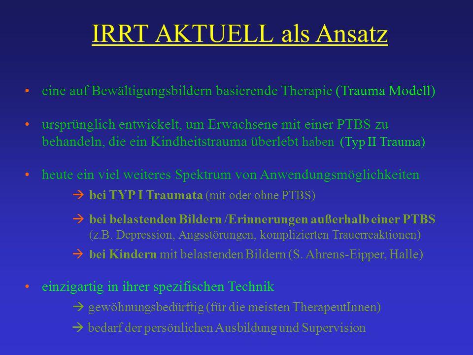 IRRT AKTUELL als Ansatz eine auf Bewältigungsbildern basierende Therapie (Trauma Modell) ursprünglich entwickelt, um Erwachsene mit einer PTBS zu beha