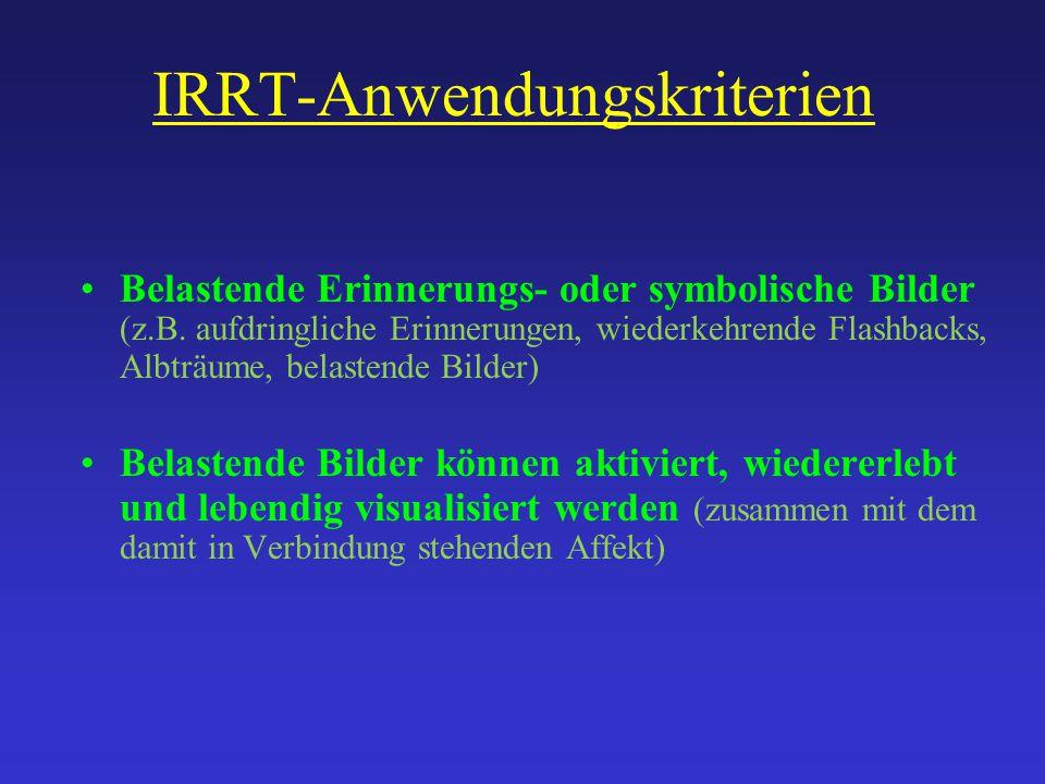 IRRT-Anwendungskriterien Belastende Erinnerungs- oder symbolische Bilder (z.B. aufdringliche Erinnerungen, wiederkehrende Flashbacks, Albträume, belas