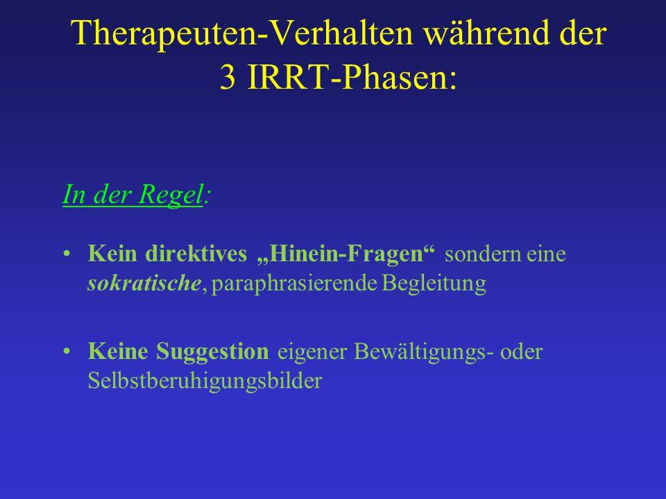 """Therapeuten-Verhalten während der 3 IRRT-Phasen: In der Regel: Kein direktives """"Hinein-Fragen"""" sondern eine sokratische, paraphrasierende Begleitung K"""