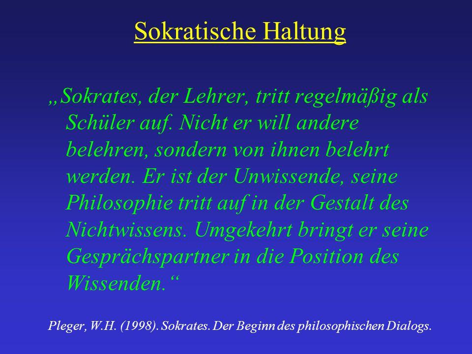 """Sokratische Haltung """"Sokrates, der Lehrer, tritt regelmäßig als Schüler auf. Nicht er will andere belehren, sondern von ihnen belehrt werden. Er ist d"""