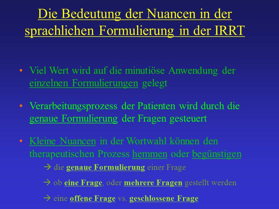 Die Bedeutung der Nuancen in der sprachlichen Formulierung in der IRRT Viel Wert wird auf die minutiöse Anwendung der einzelnen Formulierungen gelegt