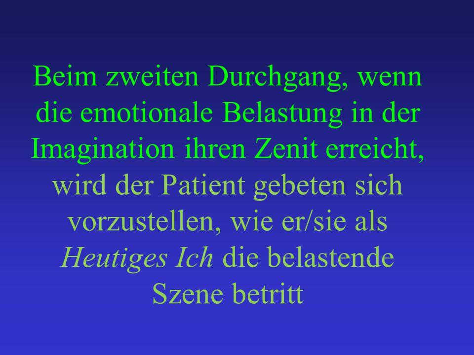 Beim zweiten Durchgang, wenn die emotionale Belastung in der Imagination ihren Zenit erreicht, wird der Patient gebeten sich vorzustellen, wie er/sie