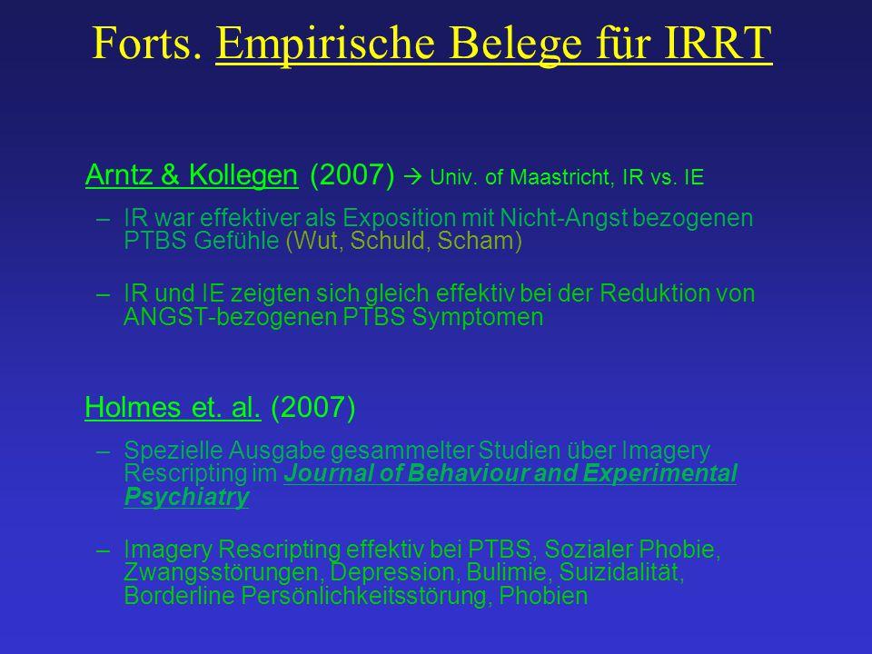 Forts. Empirische Belege für IRRT Arntz & Kollegen (2007)  Univ. of Maastricht, IR vs. IE –IR war effektiver als Exposition mit Nicht-Angst bezogenen