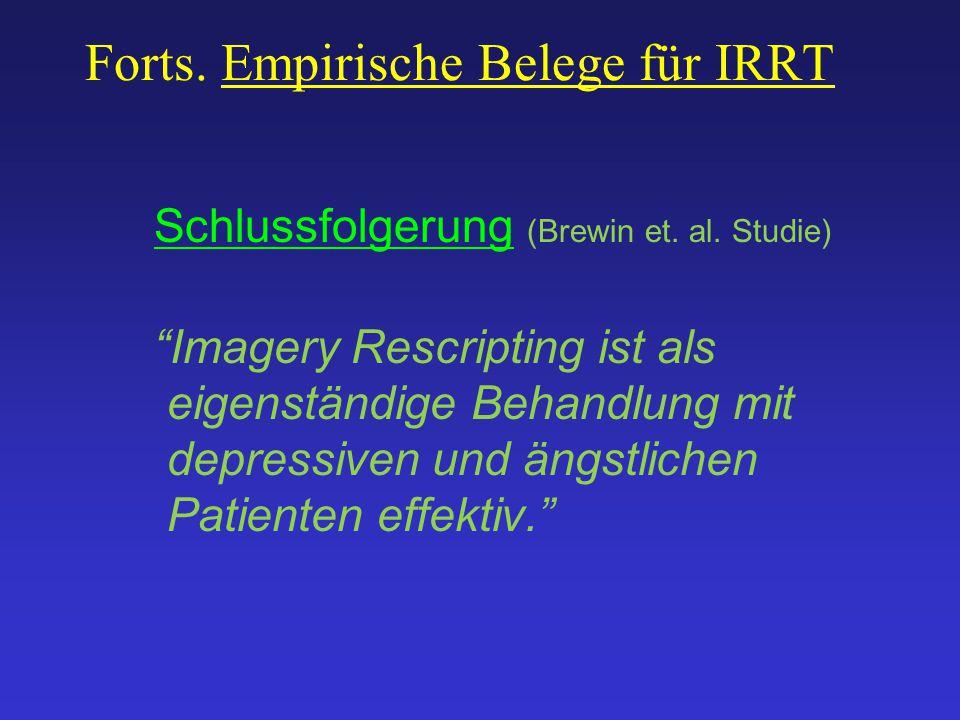 """Forts. Empirische Belege für IRRT Schlussfolgerung (Brewin et. al. Studie) """"Imagery Rescripting ist als eigenständige Behandlung mit depressiven und ä"""