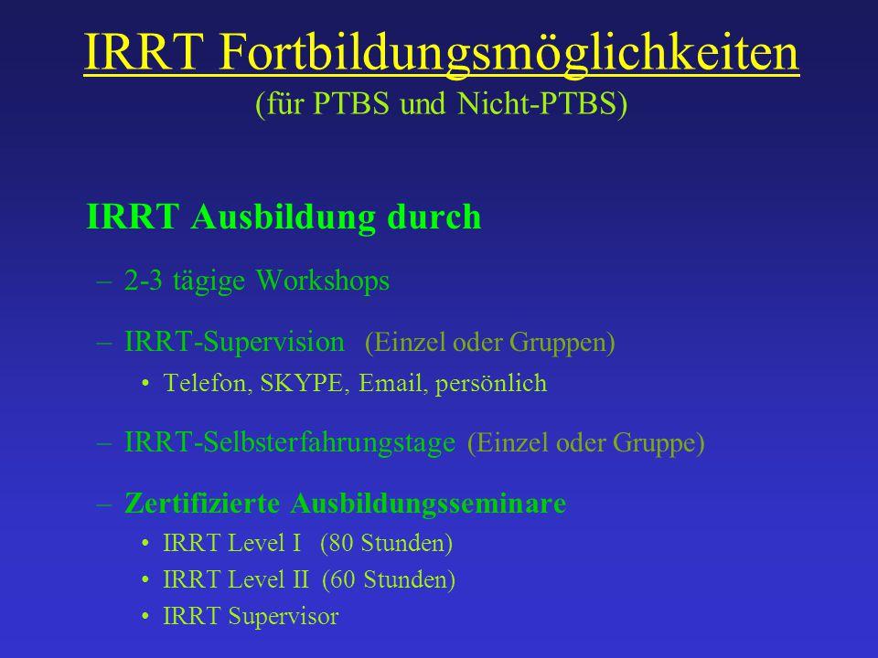 IRRT Fortbildungsmöglichkeiten (für PTBS und Nicht-PTBS) IRRT Ausbildung durch –2-3 tägige Workshops –IRRT-Supervision (Einzel oder Gruppen) Telefon,