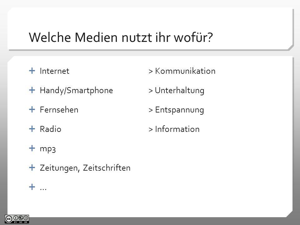 Welche Medien nutzt ihr wofür?  Internet > Kommunikation  Handy/Smartphone> Unterhaltung  Fernsehen> Entspannung  Radio> Information  mp3  Zeitu