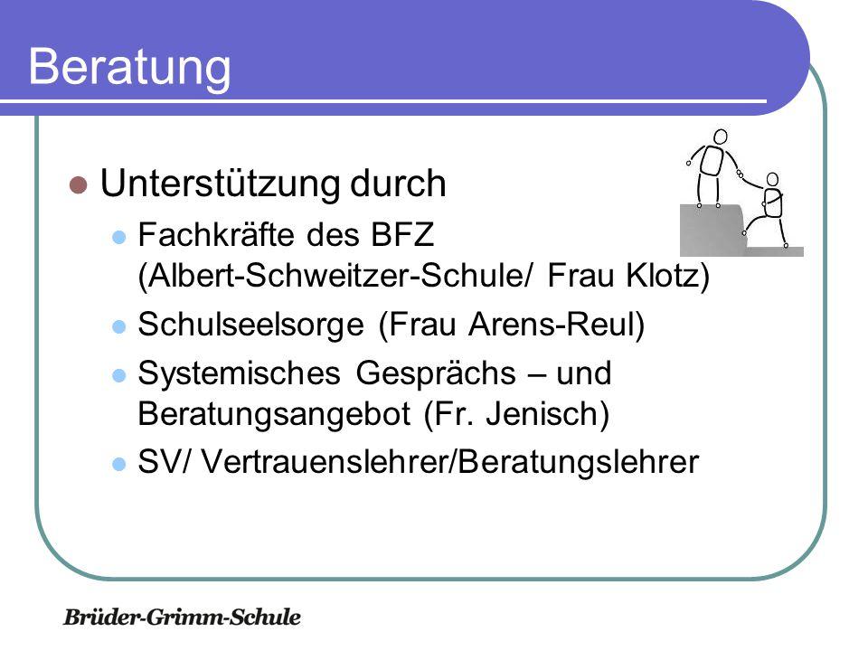 Beratung Unterstützung durch Fachkräfte des BFZ (Albert-Schweitzer-Schule/ Frau Klotz) Schulseelsorge (Frau Arens-Reul) Systemisches Gesprächs – und Beratungsangebot (Fr.