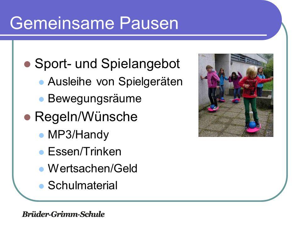 Gemeinsame Pausen Sport- und Spielangebot Ausleihe von Spielgeräten Bewegungsräume Regeln/Wünsche MP3/Handy Essen/Trinken Wertsachen/Geld Schulmaterial