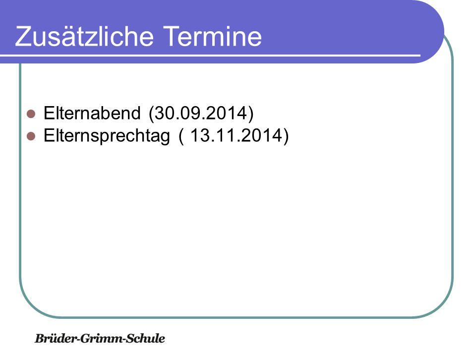 Elternberatung Elternabend (30.09.2014) Elternsprechtag ( 13.11.2014) Zusätzliche Termine