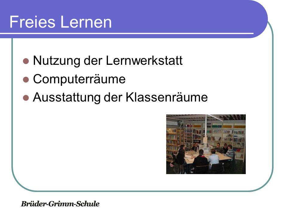 Freies Lernen Nutzung der Lernwerkstatt Computerräume Ausstattung der Klassenräume