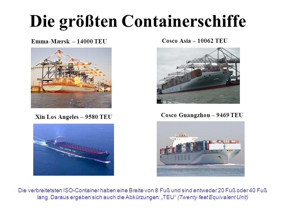 Die größten Containerschiffe Emma-Mærsk – 14000 TEUCosco Asia – 10062 TEU Xin Los Angeles – 9580 TEU Cosco Guangzhou – 9469 TEU Die verbreitetsten ISO