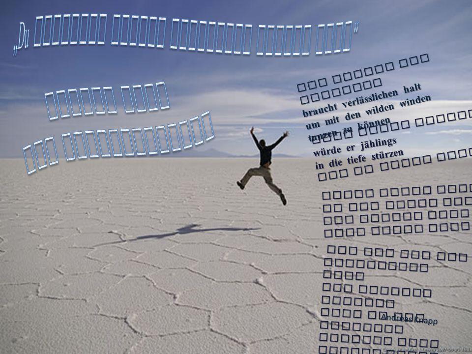 der drache der freiheit braucht verlässlichen halt um mit den wilden winden tanzen zu können ohne feste bindung würde er jählings in die tiefe stürzen und am boden zerschellen binde deine freiheit an die lange leine gottes sie allein gibt halt ohne dabei festzuhalten sie ist wie ein sicherndes seil das niemals fesselt denn in der freigabe sie ist wie ein sicherndes seil das niemals fesselt denn in der freigabe erweist sich gottes macht Andreas Knapp