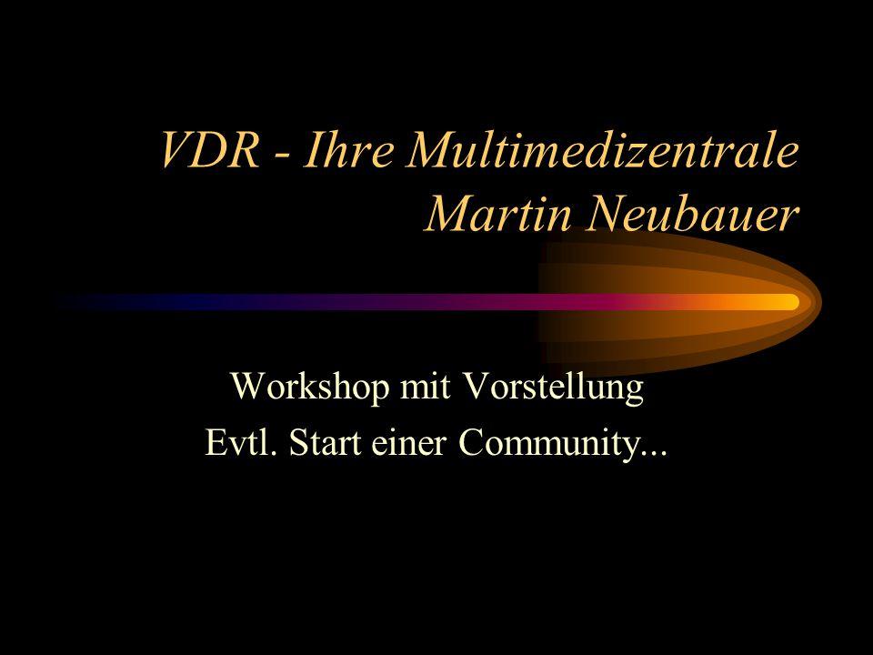 VDR - Ihre Multimedizentrale Martin Neubauer Workshop mit Vorstellung Evtl.