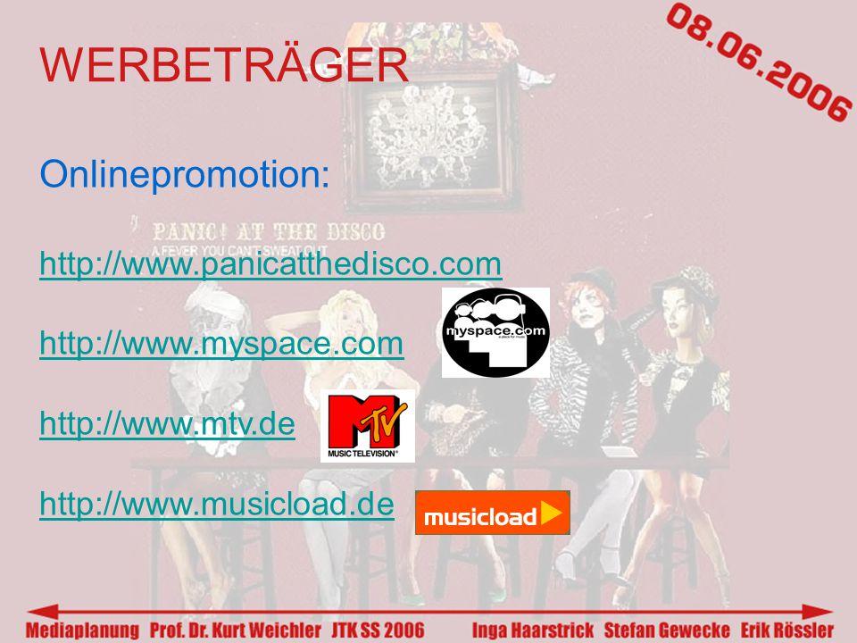 WERBETRÄGER Onlinepromotion: http://www.panicatthedisco.com http://www.myspace.com http://www.mtv.de http://www.musicload.de