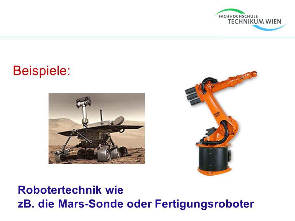Beispiele: Robotertechnik wie zB. die Mars-Sonde oder Fertigungsroboter