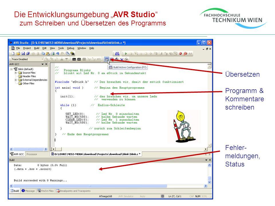 """Die Entwicklungsumgebung """"AVR Studio"""" zum Schreiben und Übersetzen des Programms Übersetzen Programm & Kommentare schreiben Fehler- meldungen, Status"""