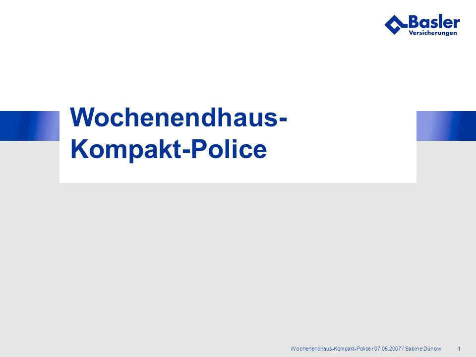 2Wochenendhaus-Kompakt-Police / 07.05.2007 / Sabine Dünow Übersicht 1.Ausgangslage 2.Zielgruppe 3.Zeichnungsrichtlinien 4.Tarifstruktur 5.