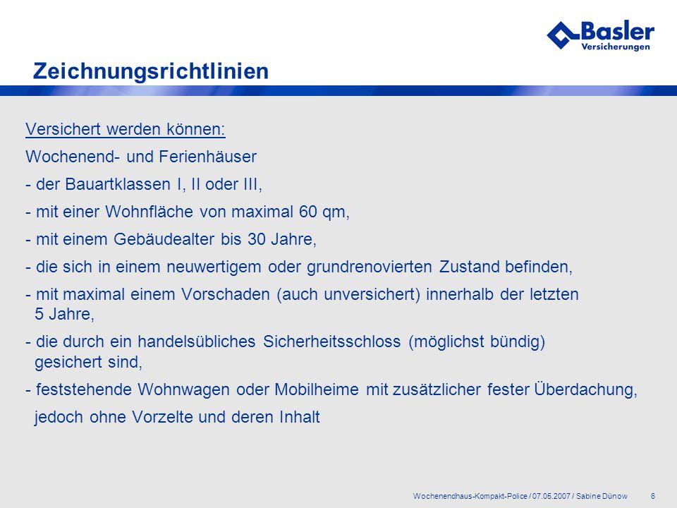 7Wochenendhaus-Kompakt-Police / 07.05.2007 / Sabine Dünow Tarifstruktur Wohngebäude- und Hausratversicherung in einem Vertrag mit einem Bedingungswerk.