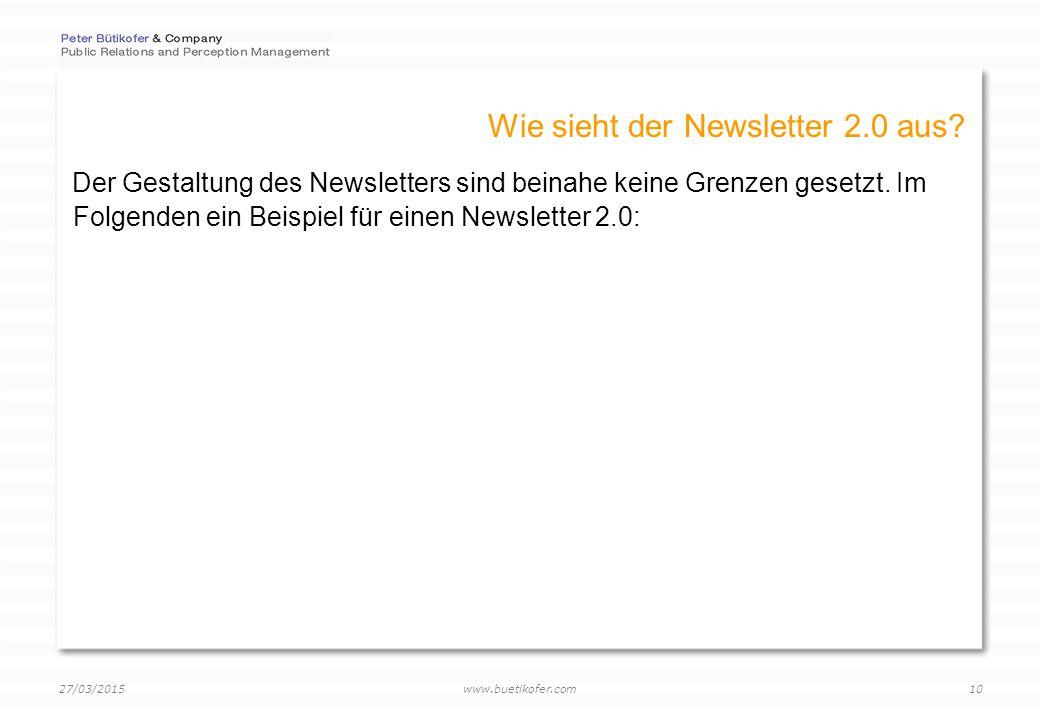 www.buetikofer.com 27/03/2015 10 Wie sieht der Newsletter 2.0 aus.
