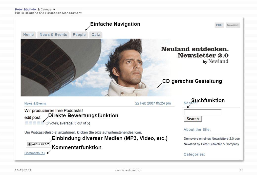 www.buetikofer.com 27/03/2015 11 Einfache Navigation Suchfunktion Direkte Bewertungsfunktion CD gerechte Gestaltung Kommentarfunktion Einbindung diverser Medien (MP3, Video, etc.)