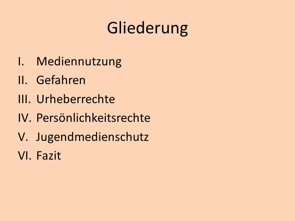 Gliederung I.Mediennutzung II.Gefahren III.Urheberrechte IV.Persönlichkeitsrechte V.Jugendmedienschutz VI.Fazit