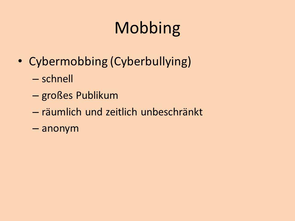 Mobbing Cybermobbing (Cyberbullying) – schnell – großes Publikum – räumlich und zeitlich unbeschränkt – anonym