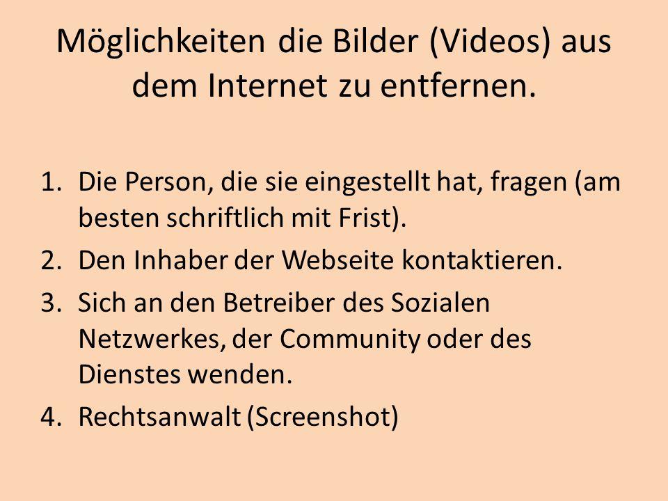 Möglichkeiten die Bilder (Videos) aus dem Internet zu entfernen.