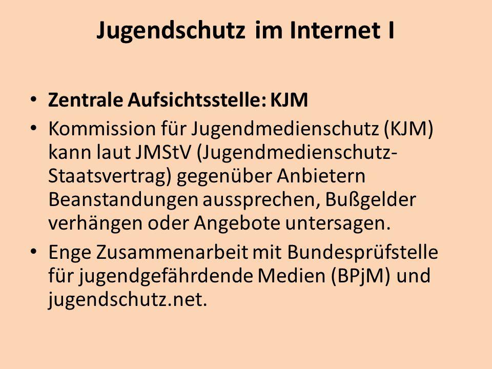 Jugendschutz im Internet I Zentrale Aufsichtsstelle: KJM Kommission für Jugendmedienschutz (KJM) kann laut JMStV (Jugendmedienschutz- Staatsvertrag) gegenüber Anbietern Beanstandungen aussprechen, Bußgelder verhängen oder Angebote untersagen.