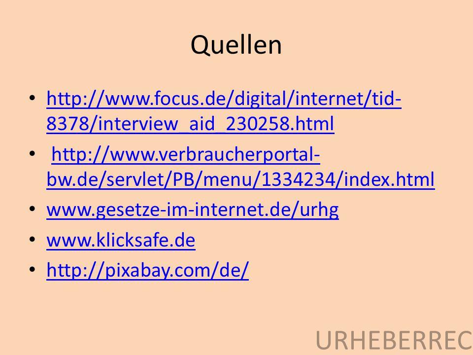 Quellen http://www.focus.de/digital/internet/tid- 8378/interview_aid_230258.html http://www.focus.de/digital/internet/tid- 8378/interview_aid_230258.html http://www.verbraucherportal- bw.de/servlet/PB/menu/1334234/index.htmlhttp://www.verbraucherportal- bw.de/servlet/PB/menu/1334234/index.html www.gesetze-im-internet.de/urhg www.klicksafe.de http://pixabay.com/de/ URHEBERRECHT