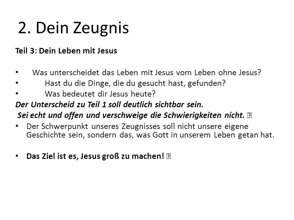 2. Dein Zeugnis Teil 3: Dein Leben mit Jesus Was unterscheidet das Leben mit Jesus vom Leben ohne Jesus? Hast du die Dinge, die du gesucht hast, gefun