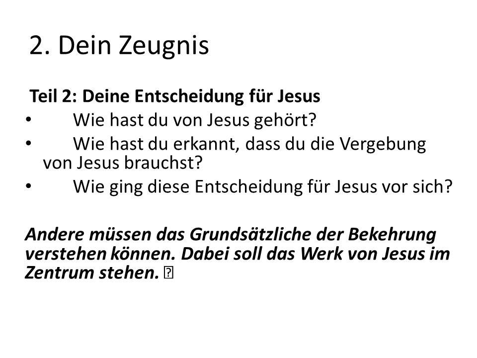 2. Dein Zeugnis Teil 2: Deine Entscheidung für Jesus Wie hast du von Jesus gehört.