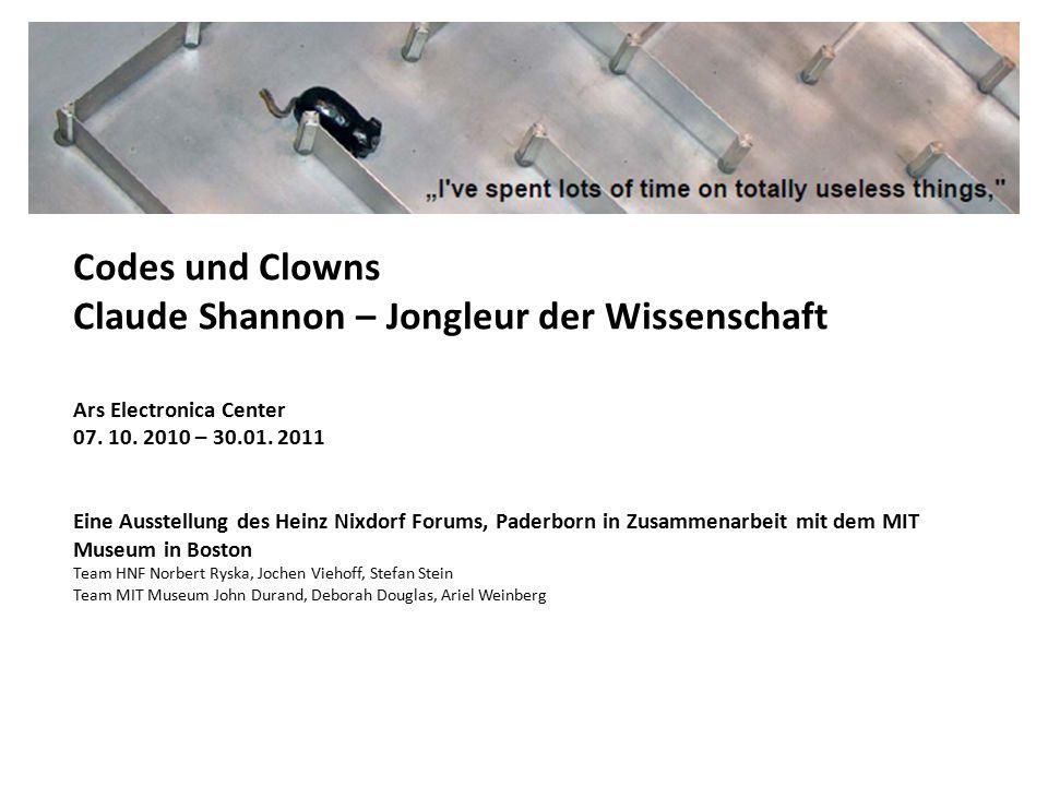 Codes und Clowns Claude Shannon – Jongleur der Wissenschaft Ars Electronica Center 07. 10. 2010 – 30.01. 2011 Eine Ausstellung des Heinz Nixdorf Forum