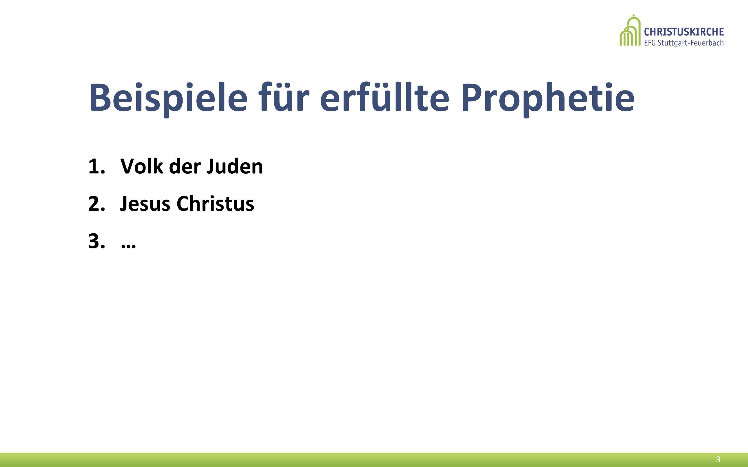 Beispiele für erfüllte Prophetie 1.Volk der Juden 2.Jesus Christus 3.… 3