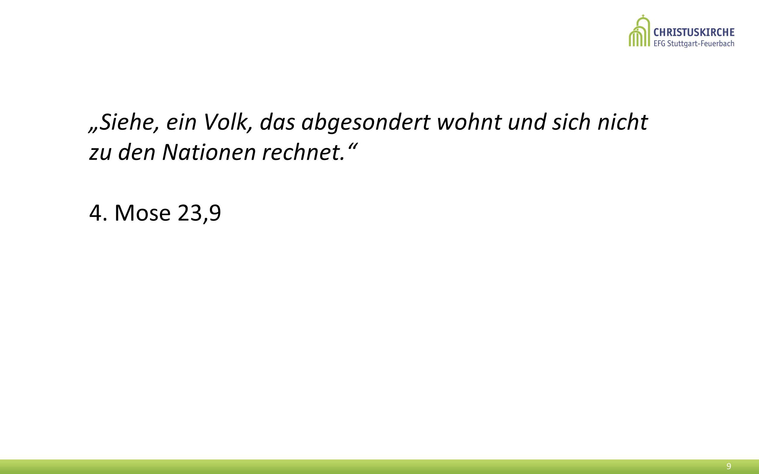 """""""Siehe, ein Volk, das abgesondert wohnt und sich nicht zu den Nationen rechnet. 4. Mose 23,9 9"""