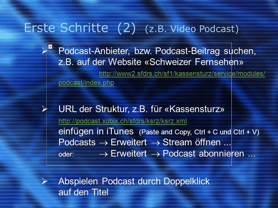Erste Schritte (2) (z.B. Video Podcast)  Podcast-Anbieter, bzw.