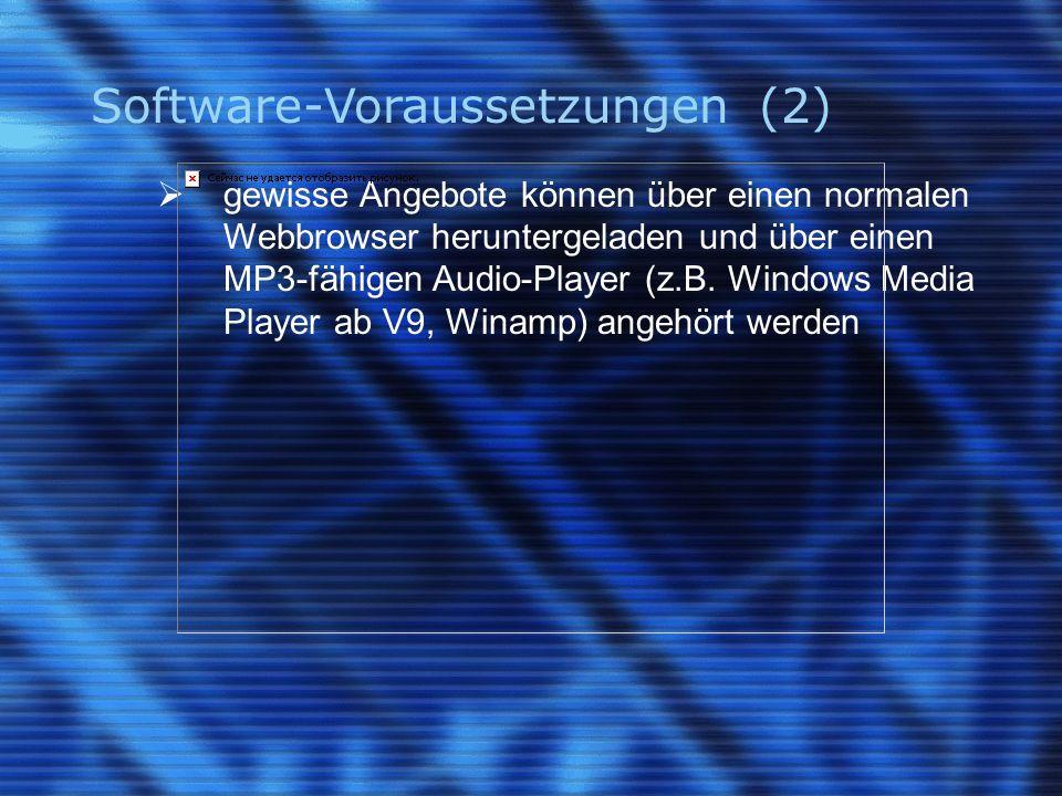 Software-Voraussetzungen (2)  gewisse Angebote können über einen normalen Webbrowser heruntergeladen und über einen MP3-fähigen Audio-Player (z.B.