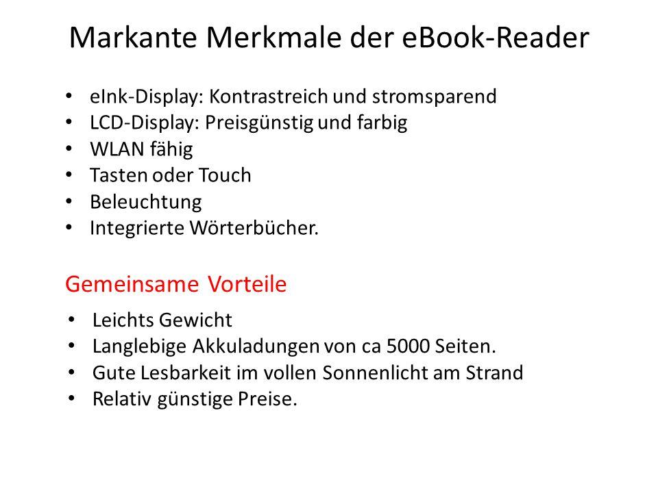 Markante Merkmale der eBook-Reader Leichts Gewicht Langlebige Akkuladungen von ca 5000 Seiten. Gute Lesbarkeit im vollen Sonnenlicht am Strand Relativ
