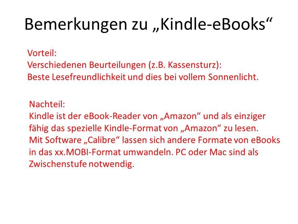 """Bemerkungen zu """"Kindle-eBooks"""" Vorteil: Verschiedenen Beurteilungen (z.B. Kassensturz): Beste Lesefreundlichkeit und dies bei vollem Sonnenlicht. Nach"""