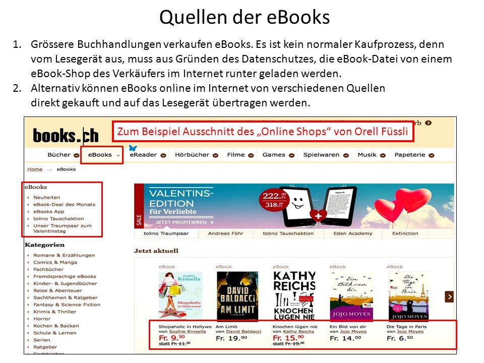 Quellen der eBooks 1.Grössere Buchhandlungen verkaufen eBooks. Es ist kein normaler Kaufprozess, denn vom Lesegerät aus, muss aus Gründen des Datensch