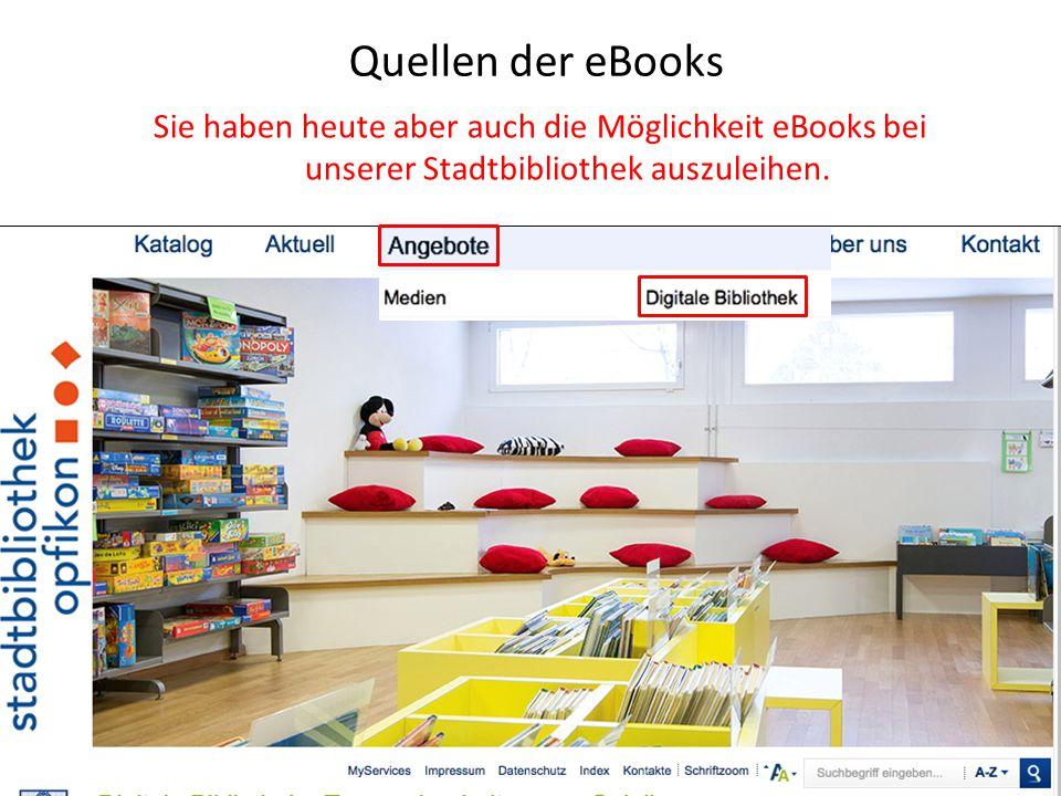 Quellen der eBooks Sie haben heute aber auch die Möglichkeit eBooks bei unserer Stadtbibliothek auszuleihen.